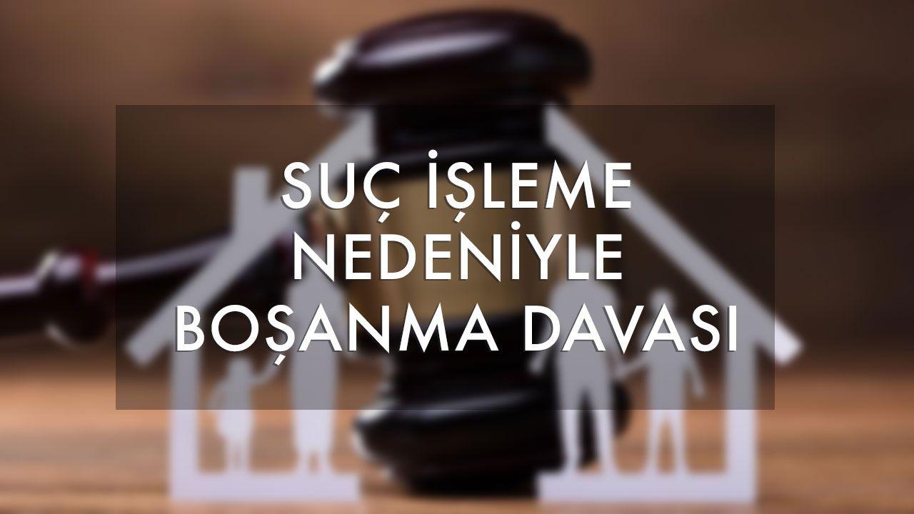 suç işleme nedeniyle boşanma davası